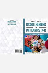 Mastery Based Learning in Mathematics (K-8): The Evidence Behind It (K-8) Kindle Edition