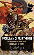 Cuchulain of Muirthemne: The Story of the Men of the Red Branch of Ulster (English Edition)