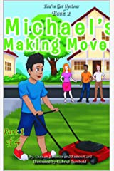 Michael's Making Moves: (Part 1 of 4) (You Got Options Financial Literacy Series) Kindle Edition