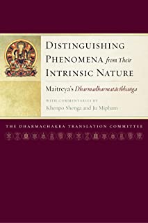 Distinguishing Phenomena from Their Intrinsic Nature: Maitreya's Dharmadharmatavibhanga with Commentaries by Khenpo Shenga and Ju Miph am (Maitreya Texts Book 1) (English Edition)