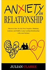 ANXIETY IN RELATIONSHIP: Discover How To Get Over Negative Thinking, Jealousy and Build a Long-Lasting Relationship with your Partner (Stop Anxiety Book 2) Kindle Edition