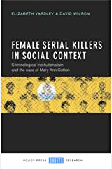 Female Serial Killers in Social Context: Criminological Institutionalism and the Case of Mary Ann Cotton Kindle Edition