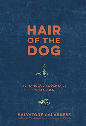 Hair of the Dog: 80 Hangover Cocktails and Cures (English Edition)