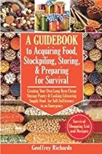 A Guidebook to Acquiring Food, Stockpiling, Storing, and Preparing for Survival: Creating Your Own Long-Term Cheap Storage...