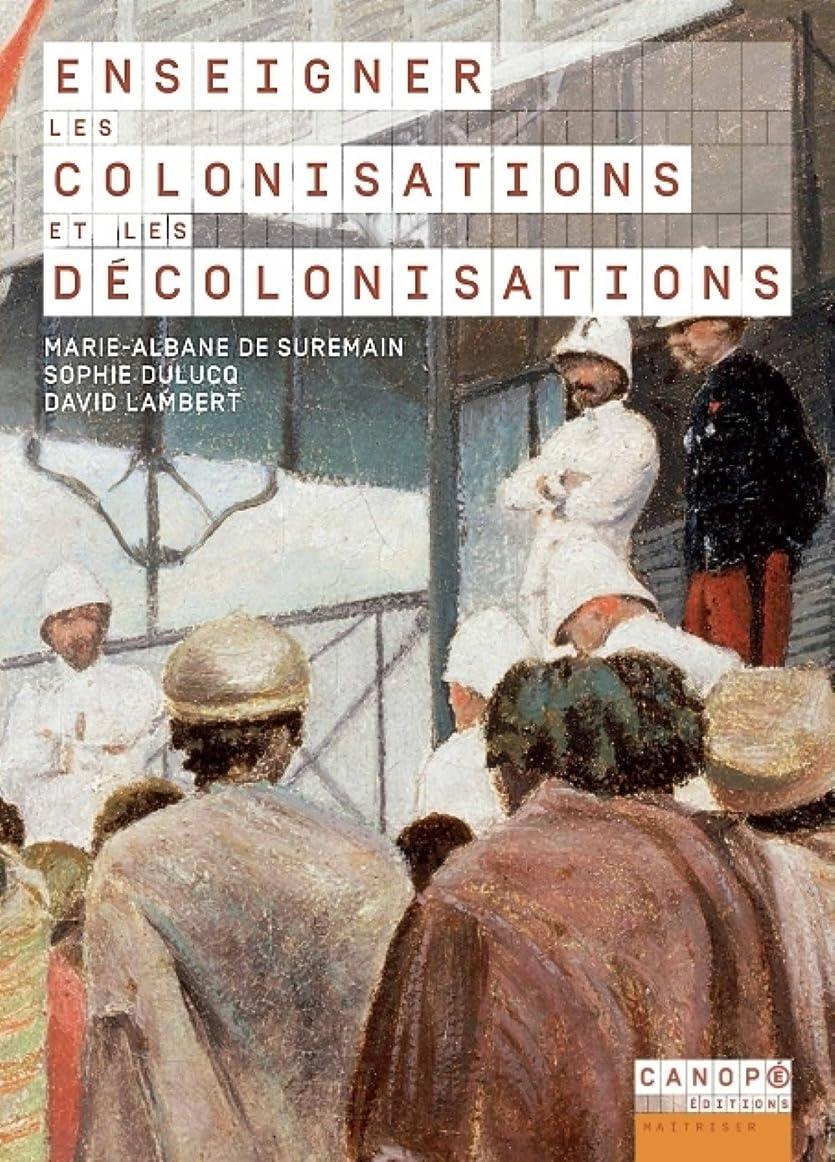 定説アパル大学生Enseigner les colonisations et les décolonisations (French Edition)