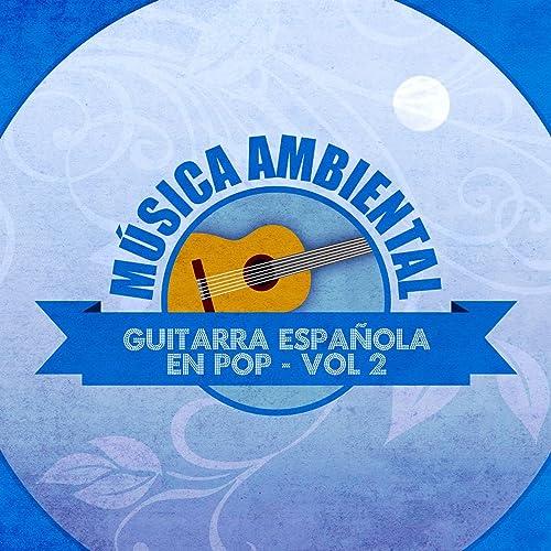 Música Ambiental Guitarra Española en Pop de Antonio Lucena en ...