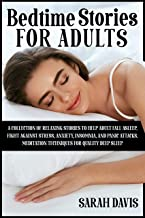 BEDTIME STORIES FOR ADULTS: A COLLECTION OF RELAXING STORIES TO HELP ADULT FALL ASLEEP, FIGHT AGAINST STRESS, ANXIETY, INS...