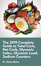 The 2019 Complete Guide to Total Carb, Net Carb, Glycemic Index, Glycemic Load, Sodium Counters For Atkins Diet, Keto Diet, DASH diet and Paleo: For Weight ... diabetes control and Healthy Condition