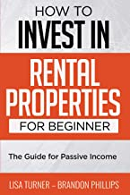 RENTAL PROPERTIES FOR BEGINNERS: HOW TO INVEST (The Guide for Passive Income)