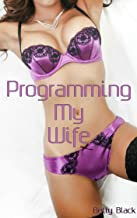 Programming My Wife: Submissive Hotwife Petplay Erotic Short (Mastering my Wife Book 1)