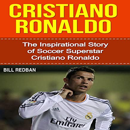 Cristiano Ronaldo: The Inspirational Story of Soccer (Football) Superstar Cristiano Ronaldo