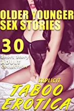 OLDER / YOUNGER SEX STORIES -- 30 EXPLICIT EROTICA : TABOO SHORT STORY ADULT COLLECTION (English Edition)