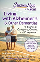 Chicken Soup for the Soul: Living with Alzheimer's & Other Dementias: 101 Stories of Caregiving, Coping, and Compassion