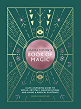 Mama Moon's Book of Magic: A Life-Changing Guide to Star Signs, Spells, Crystals, Manifestations and Living a Magical Exis...