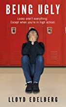 Being Ugly: Looks aren't everything. Except when you're in high school.