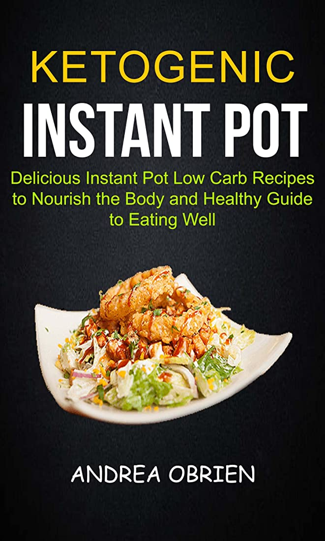 Ketogenic Instant Pot: Delicious Instant Pot Low Carb Recipes To Nourish The Body And Healthy Guide To Eating Well (English Edition)