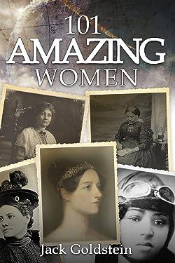 101 Amazing Women: Extraordinary Heroines Throughout History