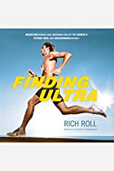 Finding Ultra: Rejecting Middle Age, Becoming One of the World's Fittest Men, and Discovering Myself Audible Audiobook
