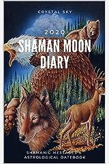 Shaman Moon Diary 2020: Shamanic Messages & Astrological Datebook (2020 Datebooks 2) Kindle Edition