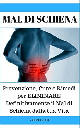MAL DI SCHIENA: Prevenzione, Cure e Rimedi per ELIMINARE Definitivamente il Mal di Schiena dalla tua Vita