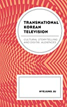 Transnational Korean Television: Cultural Storytelling and Digital Audiences (Transnational Communication and Critical/Cultural Studies) (English Edition)