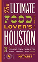 The Ultimate Food Lover's Guide to Houston 3rd Edition