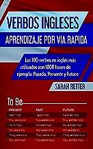 VERBOS INGLESES: APRENDIZAJE POR VIA RAPIDA: Los 100 verbos en inglés más utilizados con 1800 frases de ejemplo: Pasado, P...