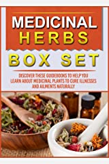 Medicinal Herbs: Box Set: Discover These Guidebooks To Help You Learn About Medicinal Plants To Cure Illnesses And Ailments Naturally Kindle Edition
