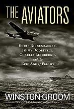 The Aviators: Eddie Rickenbacker, Jimmy Doolittle, Charles Lindbergh, and the Epic Age of Flight PDF