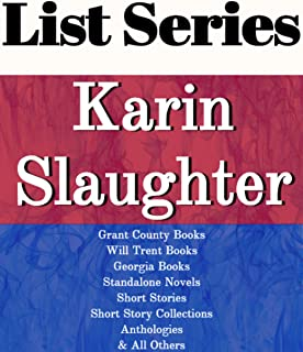 KARIN SLAUGHTER: SERIES READING ORDER: A FAINT COLD HEART, GRANT COUNTY BOOKS, PRETTY GIRLS, WILL TRENT BOOKS, GEORGIA BOOKS, STANDALONE NOVELS, SHORT STORIES BY KARIN SLAUGHTER