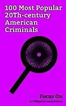 Focus On: 100 Most Popular 20Th-century American Criminals: Charles Manson, Jeffrey Dahmer, Bonnie and Clyde, Rodney King, Jordan Belfort, Lee Harvey Oswald, ... Ed Gein, D. B. Cooper, Jim Jones, etc.