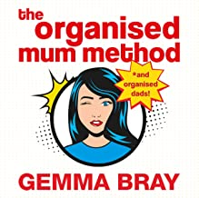 The Organised Mum Method: Transform Your Home in 30 Minutes a Day