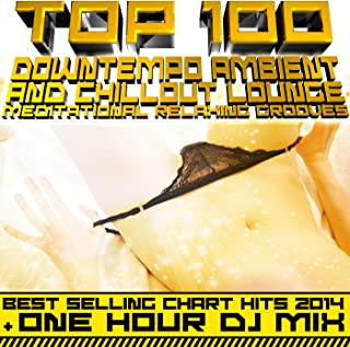Top 100 Downtempo Ambient & Chillout Lounge Meditational Relaxing Grooves - Best Selling Chart Hits 2014 + 1hr DJ Mix