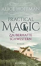 Practical Magic. Zauberhafte Schwestern: Roman (German Edition)