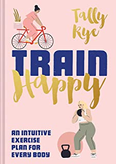 Train Happy: An Intuitive Exercise Plan for Every Body