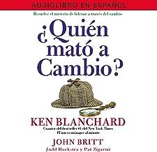 ¿Quién Mató a Cambio? [Who Killed Change?]: Resuelve el Misterio de Liderar a través del Cambio [Solve the Mystery of Lead...