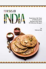 Flavors of India: Experience the Taste of India In Your Kitchen with These 30 Delicious Recipes! Kindle Edition