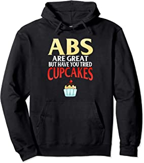 ABS ARE GREAT BUT HAVE YOU TRIED CUPCAKES Pullover Hoodie
