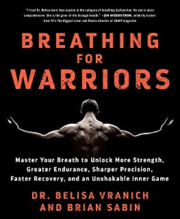 Breathing for Warriors: Master Your Breath to Unlock More Strength, Greater Endurance, Sharper Precision, Faster Recovery,...