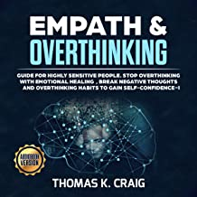 Empath & Overthinking: Guide for Highly Sensitive People. Stop Overthinking with Emotional Healing. Break Negative Thoughts and Overthinking Habits to Gain Self-Confidence