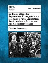 de L'Execution Des Jugements Etrangers Dans Les Divers Pays Legislation-Jurisprudence Procedure-Traites Diplomatiques