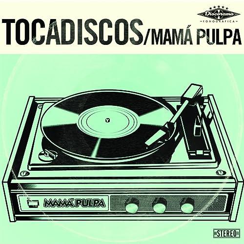 Tocadiscos [Explicit] by Mamá Pulpa on Amazon Music - Amazon.com