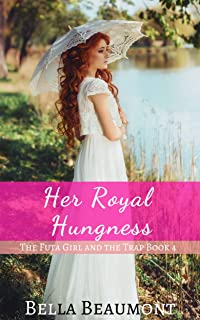 Her Royal Hungness (The Futa Girl and the Trap Book 4)
