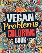 Vegan Coloring Book: A Snarky, Irreverent & Funny Vegan Coloring Book Gift Idea for Vegans and Animal Lovers (Vegan Gifts)...