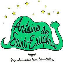 Antoine de Saint Exupéry: Jugando a volar hacia las estrellas [Playing to Fly to the Stars]