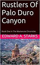 Rustlers Of Palo Duro Canyon: Book One In The Mackenzie Chronicles
