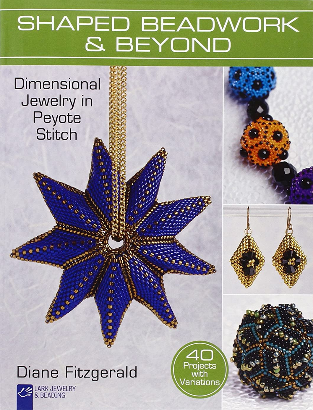 Shaped Beadwork & Beyond: Dimensional Jewelry in Peyote Stitch (Lark Jewelry & Beading Bead Inspirations) nok4935052