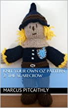 Knit Your Own Oz Pattern 2: The Scarecrow (Wyrd Knits' Knit Your Own Oz) (English Edition)