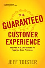The Guaranteed Customer Experience: How to Win Customers by Keeping Your Promises Kindle Edition