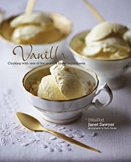 Vanilla: Cooking with one of the world's finest ingredients: Cooking with the king of spices